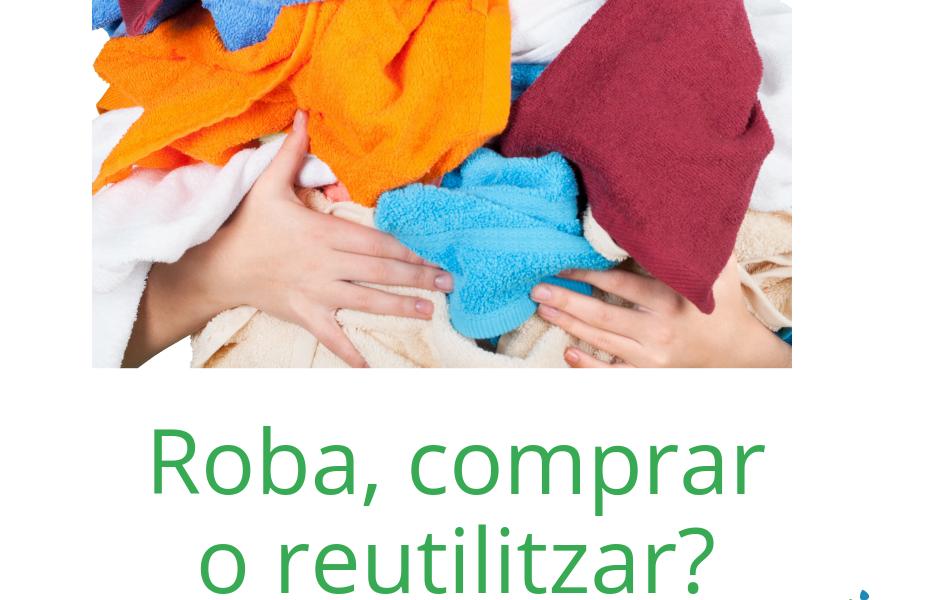 Roba, comprar o reutilitzar? Una acció a les nostres mans