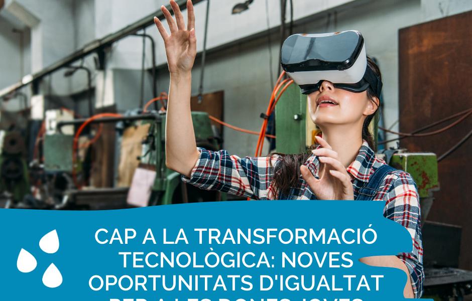 Cap a la transformació tecnològica: noves oportunitats d'igualtat per a les dones joves